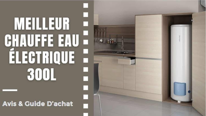 Meilleur Chauffe Eau Électrique 300l