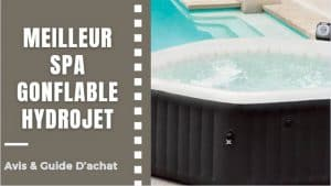 Meilleur Spa Gonflable Hydrojet